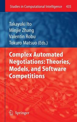 Complex Automated Negotiations: Theories, Models, and Software Competitions - Studies in Computational Intelligence 435 (Hardback)