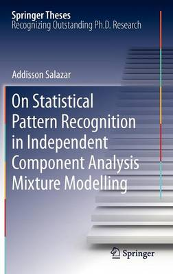 On Statistical Pattern Recognition in Independent Component Analysis Mixture Modelling - Springer Theses 4 (Hardback)