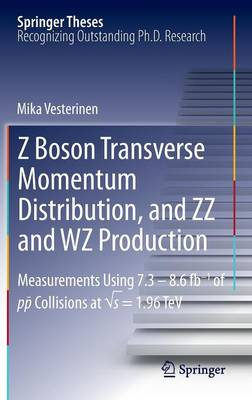 Z Boson Transverse Momentum Distribution, and ZZ and WZ Production: Measurements Using 7.3 - 8.6 fb-1 of p-p Collisions at  s = 1.96 TeV - Springer Theses (Hardback)