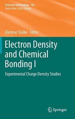 Electron Density and Chemical Bonding I: Experimental Charge Density Studies - Structure and Bonding 146 (Hardback)