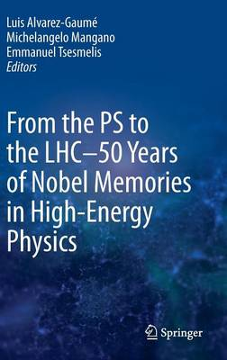 From the PS to the LHC - 50 Years of Nobel Memories in High-Energy Physics (Hardback)