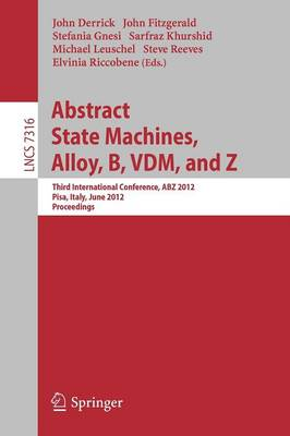 Abstract State Machines, Alloy, B, VDM, and Z: Third International Conference, ABZ 2012, Pisa, Italy, June 18-21, 2012. Proceedings - Lecture Notes in Computer Science 7316 (Paperback)