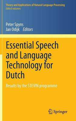 Essential Speech and Language Technology for Dutch: Results by the STEVIN-programme - Theory and Applications of Natural Language Processing (Hardback)