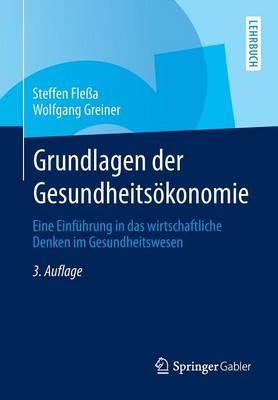 Grundlagen Der Gesundheits konomie: Eine Einf hrung in Das Wirtschaftliche Denken Im Gesundheitswesen - Springer-Lehrbuch (Paperback)