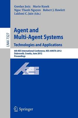 Agent and Multi-Agent Systems: Technologies and Applications: 6th KES International Conference, KES-AMSTA 2012, Dubrovnik, Croatia, June 25-27, 2012. Proceedings - Lecture Notes in Computer Science 7327 (Paperback)