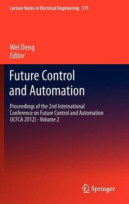 Future Control and Automation: Proceedings of the 2nd International Conference on Future Control and Automation (ICFCA 2012) - Volume 2 - Lecture Notes in Electrical Engineering 173 (Hardback)