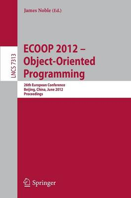 ECOOP 2012 -- Object-Oriented Programming: 26th European Conference, Beijing, China, June 11-16, 2012, Proceedings - Programming and Software Engineering 7313 (Paperback)