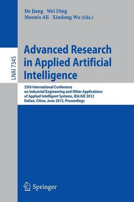 Advanced Research in Applied Artificial Intelligence: 25th International Conference on Industrial Engineering and Other Applications of Applied Intelligent Systems, IEA/AIE 2012, Dalian, China, June 9-12, 2012, Proceedings - Lecture Notes in Computer Science 7345 (Paperback)