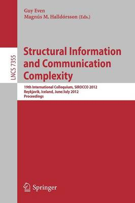 Structural Information and Communication Complexity: 19th International Colloquium, SIROCCO 2012, Reykjavik, Iceland, June 30 - July 2, 2012, Revised Selected Papers - Lecture Notes in Computer Science 7355 (Paperback)