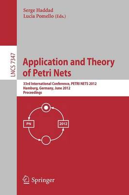 Application and Theory of Petri Nets: 33rd International Conference, PETRI NETS 2012, Hamburg, Germany, June 25-29, 2012, Proceedings - Theoretical Computer Science and General Issues 7347 (Paperback)