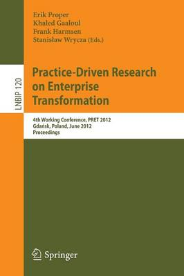 Practice-Driven Research on Enterprise Transformation: 4th Working Conference, PRET 2012, Gdansk, Poland, June 27, 2012, Proceedings - Lecture Notes in Business Information Processing 120 (Paperback)
