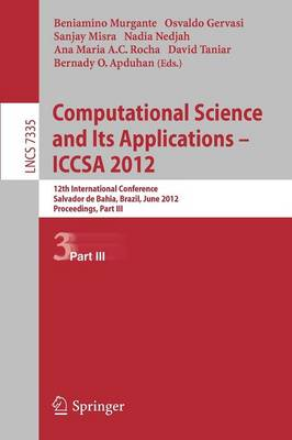 Computational Science and Its Applications -- ICCSA 2012: 12th International Conference, Salvador de Bahia, Brazil,  June 18-21, 2012, Proceedings, Part III - Lecture Notes in Computer Science 7335 (Paperback)