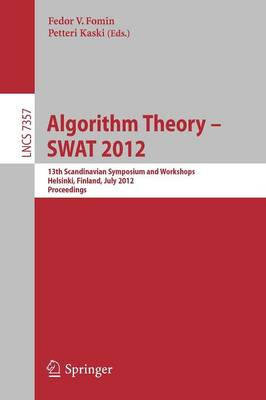Algorithm Theory -- SWAT 2012: 13th Scandinavian Symposium and Workshops, Helsinki, Finland, July 4-6, 2012, Proceedings - Theoretical Computer Science and General Issues 7357 (Paperback)
