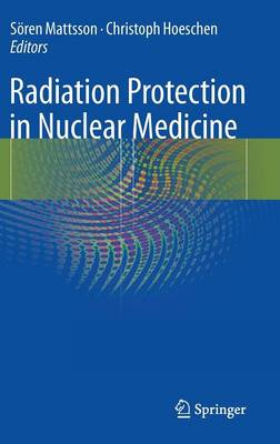 Radiation Protection in Nuclear Medicine (Hardback)