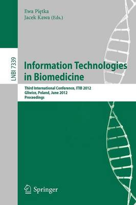 Information Technologies in Biomedicine: Third International Conference, ITIB 2012, Gliwice, Poland, June 11-13, 2012. Proceedings - Lecture Notes in Bioinformatics 7339 (Paperback)
