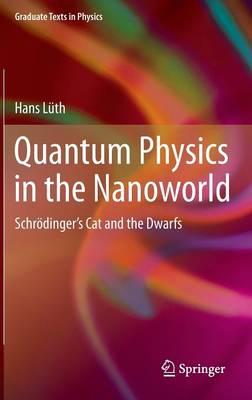 Quantum Physics in the Nanoworld: Schrodinger's Cat and the Dwarfs - Graduate Texts in Physics (Hardback)