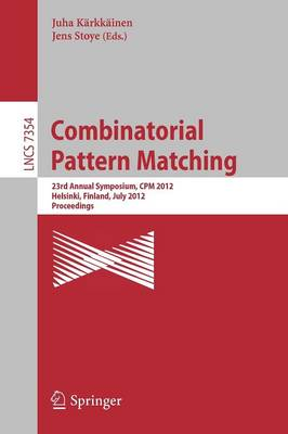 Combinatorial Pattern Matching: 23rd Annual Symposium, CPM 2012, Helsinki, Finland, July 3-5, 2012, Proceedings - Lecture Notes in Computer Science 7354 (Paperback)