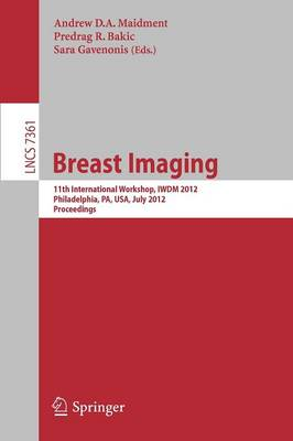 Breast Imaging: 11th International Workshop, IWDM 2012, Philadelphia, PA, USA, July 8-11, 2012, Proceedings - Lecture Notes in Computer Science 7361 (Paperback)