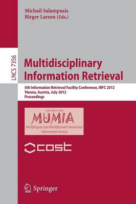 Multidisciplinary Information Retrieval: 5th Information Retrieval Facility Conference, IRFC 2012, Vienna, Austria, July 2-3, 2012, Proceedings - Lecture Notes in Computer Science 7356 (Paperback)