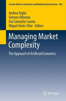 Managing Market Complexity: The Approach of Artificial Economics - Lecture Notes in Economics and Mathematical Systems 662 (Paperback)