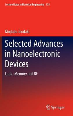 Selected Advances in Nanoelectronic Devices: Logic, Memory and RF - Lecture Notes in Electrical Engineering 175 (Hardback)