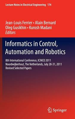 Informatics in Control, Automation and Robotics: 8th International Conference, ICINCO 2011 Noordwijkerhout, The Netherlands, July 28-31, 2011 Revised Selected Papers - Lecture Notes in Electrical Engineering 174 (Hardback)