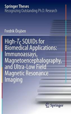 High-Tc SQUIDs for Biomedical Applications: Immunoassays, Magnetoencephalography, and Ultra-Low Field Magnetic Resonance Imaging - Springer Theses (Hardback)