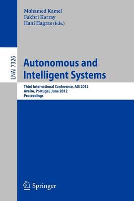 Autonomous and Intelligent Systems: Third International Conference, AIS 2012, Aviero, Portugal, June 25-27, 2012, Proceedings - Lecture Notes in Computer Science 7326 (Paperback)