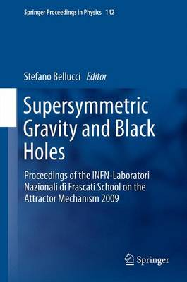 Supersymmetric Gravity and Black Holes: Proceedings of the INFN-Laboratori Nazionali di Frascati School on the Attractor Mechanism 2009 - Springer Proceedings in Physics 142 (Hardback)