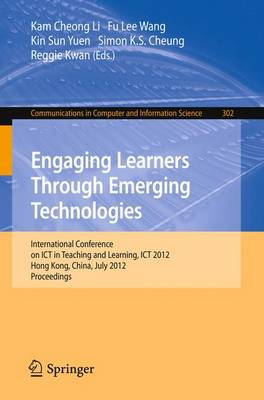 Engaging Learners Through Emerging Technologies: International Conference on ICT in Teaching and Learning, ICT 2012, Hong Kong, China, July 4-6, 2012. Proceedings - Communications in Computer and Information Science 302 (Paperback)