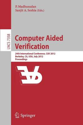 Computer Aided Verification: 24th International Conference, CAV 2012, Berkeley, CA, USA, July 7-13, 2012 Proceedings - Lecture Notes in Computer Science 7358 (Paperback)