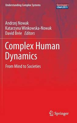 Complex Human Dynamics: From Mind to Societies - Understanding Complex Systems (Hardback)