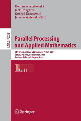 Parallel Processing and Applied Mathematics: 9th International Conference, PPAM 2011, Torun, Poland, September 11-14, 2011. Revised Selected Papers, Part I - Theoretical Computer Science and General Issues 7203 (Paperback)