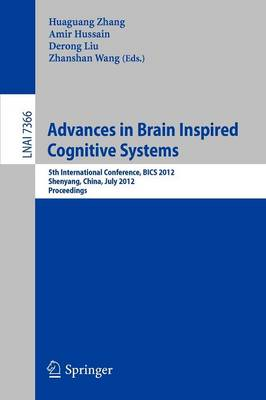 Advances in Brain Inspired Cognitive Systems: 5th International Conference, BICS 2012, Shenyang, Liaoning, China, July 11-14, 2012 Proceedings - Lecture Notes in Artificial Intelligence 7366 (Paperback)