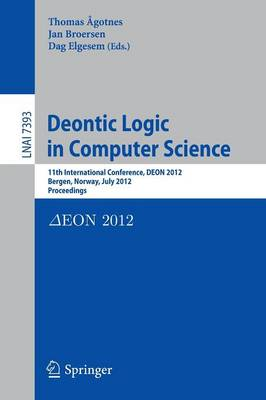 Deontic Logic in Computer Science: 11th International Conference, DEON 2012, Bergen, Norway, July 16-18, 2012, Proceedings - Lecture Notes in Artificial Intelligence 7393 (Paperback)