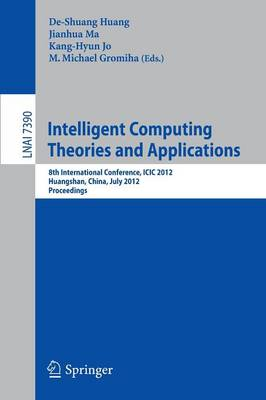 Intelligent Computing Theories and Applications: 8th International Conference, ICIC 2012, Huangshan, China, July 25-29, 2012, Proceedings - Lecture Notes in Artificial Intelligence 7390 (Paperback)