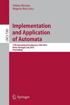 Implementation and Application of Automata: 17th International Conference, CIAA 2012, Porto, Portugal, July 17-20, 2012. Proceedings - Theoretical Computer Science and General Issues 7381 (Paperback)