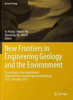 New Frontiers in Engineering Geology and the Environment: Proceedings of the International Symposium on Coastal Engineering Geology, ISCEG-Shanghai 2012 - Springer Geology (Hardback)