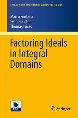 Factoring Ideals in Integral Domains - Lecture Notes of the Unione Matematica Italiana 14 (Paperback)