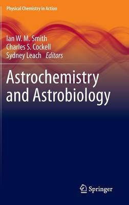 Astrochemistry and Astrobiology - Physical Chemistry in Action (Hardback)