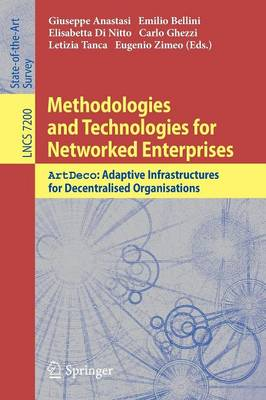 Methodologies and Technologies for Networked Enterprises: ArtDeco: Adaptive Infrastructures for Decentralised Organisations - Information Systems and Applications, incl. Internet/Web, and HCI 7200 (Paperback)