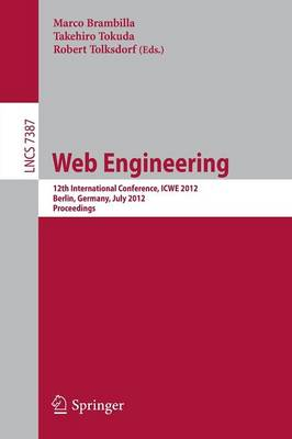 Web Engineering: 12th International Conference, ICWE 2012, Berlin, Germany, July 23-27, 2012, Proceedings - Information Systems and Applications, incl. Internet/Web, and HCI 7387 (Paperback)