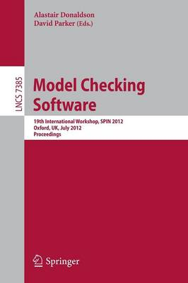Model Checking Software: 19th International SPIN Workshop, Oxford, UK, July 23-24, 2012. Proceedings - Theoretical Computer Science and General Issues 7385 (Paperback)