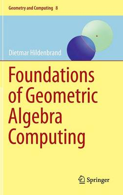 Foundations of Geometric Algebra Computing - Geometry and Computing 8 (Hardback)