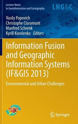 Information Fusion and Geographic Information Systems (IF&GIS 2013): Environmental and Urban Challenges - Lecture Notes in Geoinformation and Cartography (Hardback)