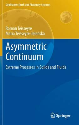 Asymmetric Continuum: Extreme Processes in Solids and Fluids - GeoPlanet: Earth and Planetary Sciences (Hardback)
