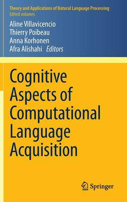 Cognitive Aspects of Computational Language Acquisition - Theory and Applications of Natural Language Processing (Hardback)