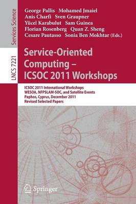 Service-Oriented Computing - ICSOC 2011 Workshops: ICSOC 2011, International Workshops WESOA, NFPSLAM-SOC, and Satellite Events, Paphos, Cyprus, December 5-8, 2011. Revised Selected Papers - Lecture Notes in Computer Science 7221 (Paperback)