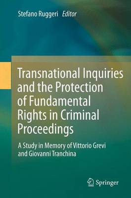 Transnational Inquiries and the Protection of Fundamental Rights in Criminal Proceedings: A Study in Memory of Vittorio Grevi and Giovanni Tranchina (Hardback)