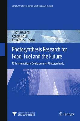 Photosynthesis Research for Food, Fuel and Future: 15th International Conference on Photosynthesis - Advanced Topics in Science and Technology in China (Hardback)